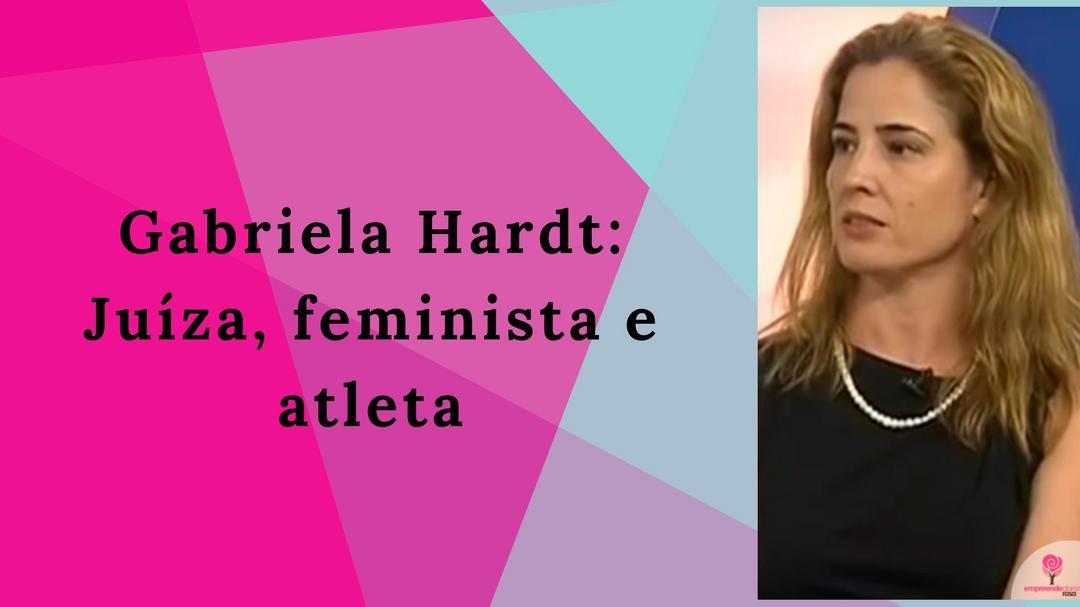 Gabriela Hardt : Juíza, feminista e atleta