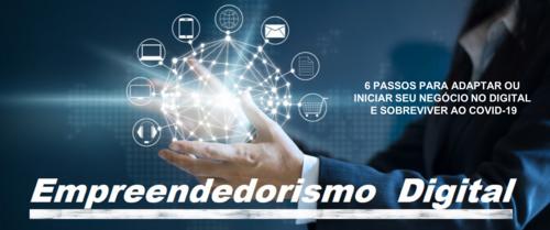 Empreendedorismo Digital – 6 passos para adaptar ou iniciar seu negócio no digital e sobreviver ao COVID-19