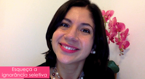 Esqueça a ignorância seletiva | Karina Leyser